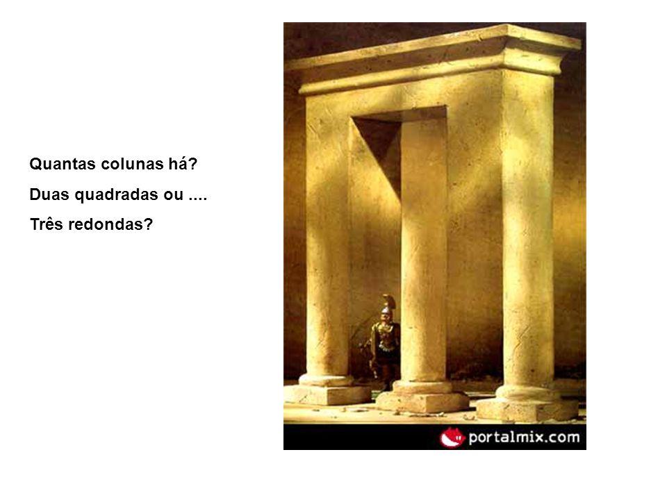 Quantas colunas há? Duas quadradas ou.... Três redondas?