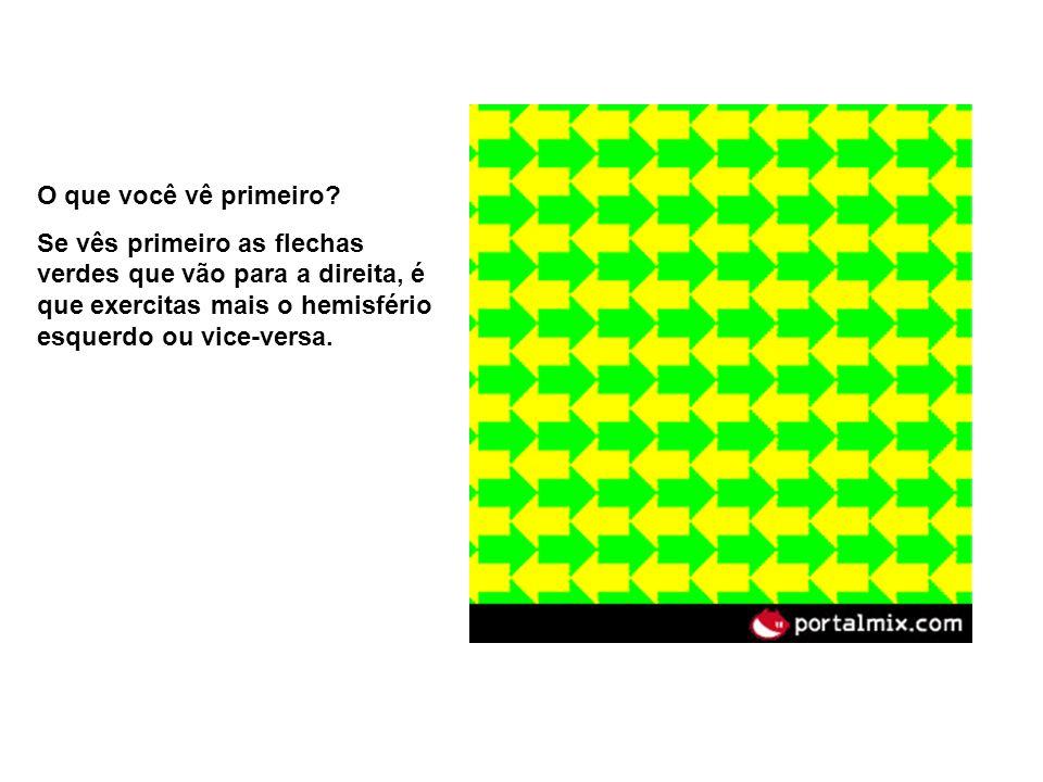 O que você vê primeiro? Se vês primeiro as flechas verdes que vão para a direita, é que exercitas mais o hemisfério esquerdo ou vice-versa.