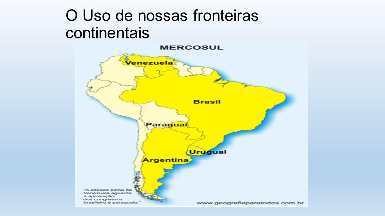 O Uso de nossas fronteiras continentais
