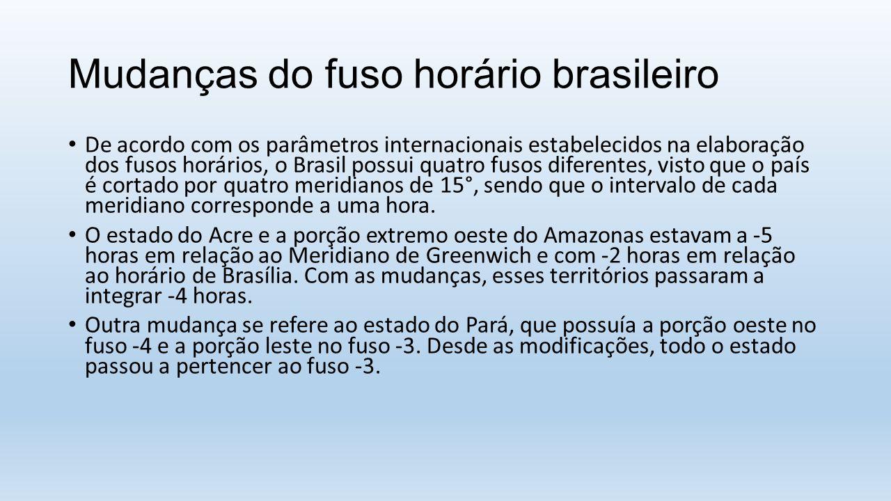 Mudanças do fuso horário brasileiro De acordo com os parâmetros internacionais estabelecidos na elaboração dos fusos horários, o Brasil possui quatro