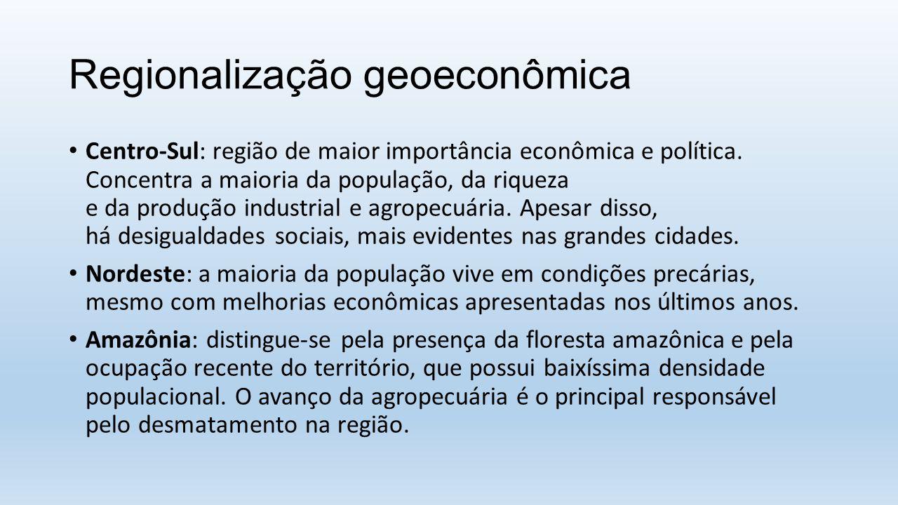 Regionalização geoeconômica Centro-Sul: região de maior importância econômica e política. Concentra a maioria da população, da riqueza e da produção i