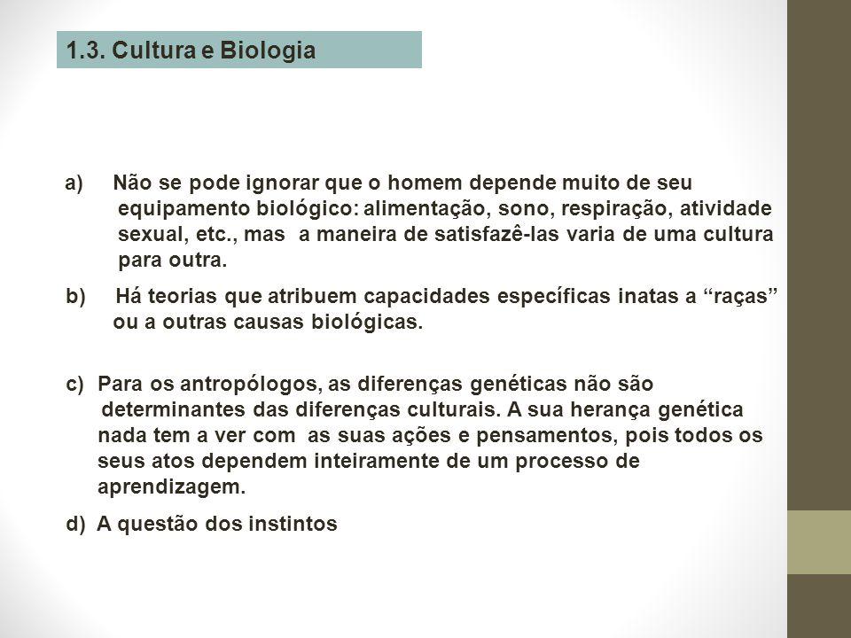 1.3. Cultura e Biologia a) Não se pode ignorar que o homem depende muito de seu equipamento biológico: alimentação, sono, respiração, atividade sexual