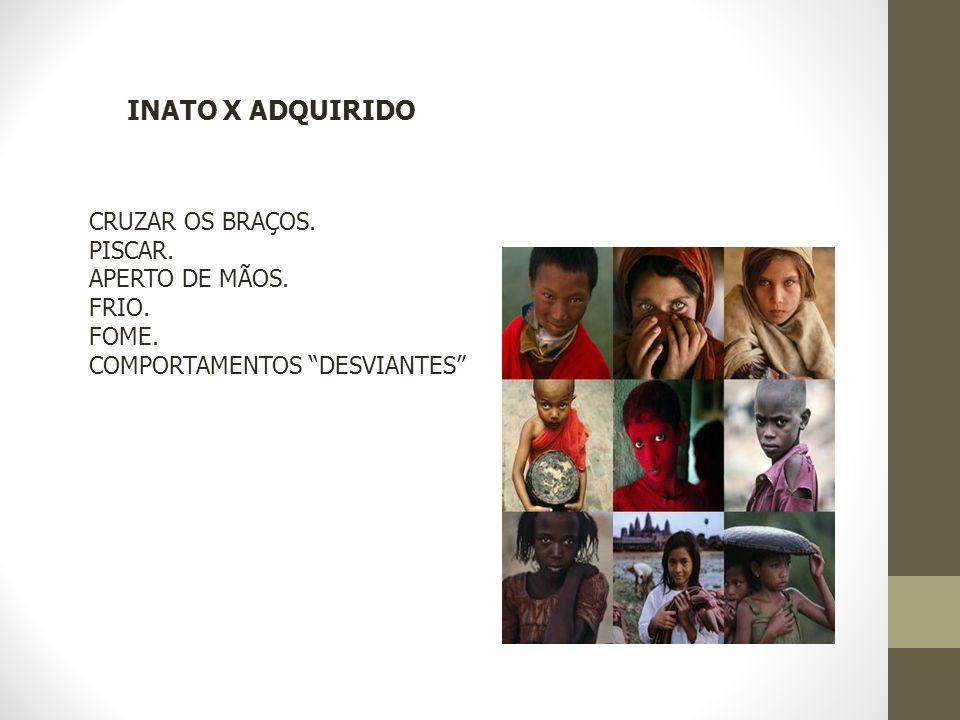 """INATO X ADQUIRIDO CRUZAR OS BRAÇOS. PISCAR. APERTO DE MÃOS. FRIO. FOME. COMPORTAMENTOS """"DESVIANTES"""""""