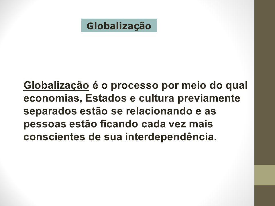 Globalização é o processo por meio do qual economias, Estados e cultura previamente separados estão se relacionando e as pessoas estão ficando cada ve
