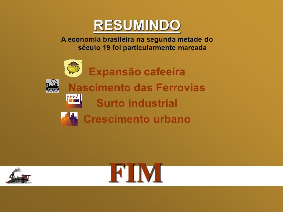 RESUMINDO A economia brasileira na segunda metade do século 19 foi particularmente marcada Expansão cafeeira Nascimento das Ferrovias Surto industrial
