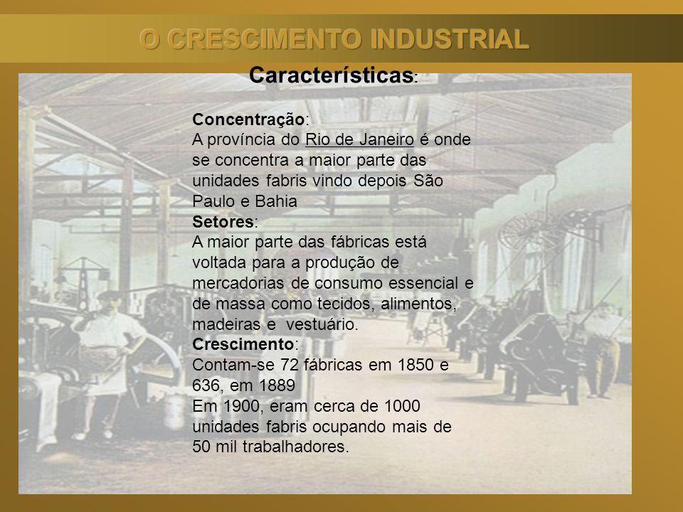 Características : Concentração: A província do Rio de Janeiro é onde se concentra a maior parte das unidades fabris vindo depois São Paulo e Bahia Set