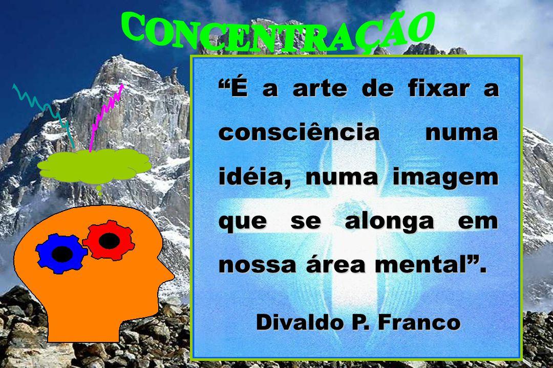 """""""É a arte de fixar a consciência numa idéia, numa imagem que se alonga em nossa área mental"""". Divaldo P. Franco"""