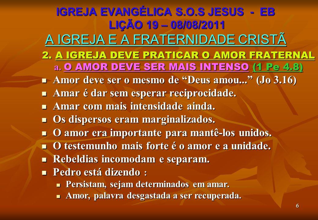 """6 2. A IGREJA DEVE PRATICAR O AMOR FRATERNAL a. O AMOR DEVE SER MAIS INTENSO (1 Pe 4.8) Amor deve ser o mesmo de """"Deus amou..."""" (Jo 3.16) Amor deve se"""