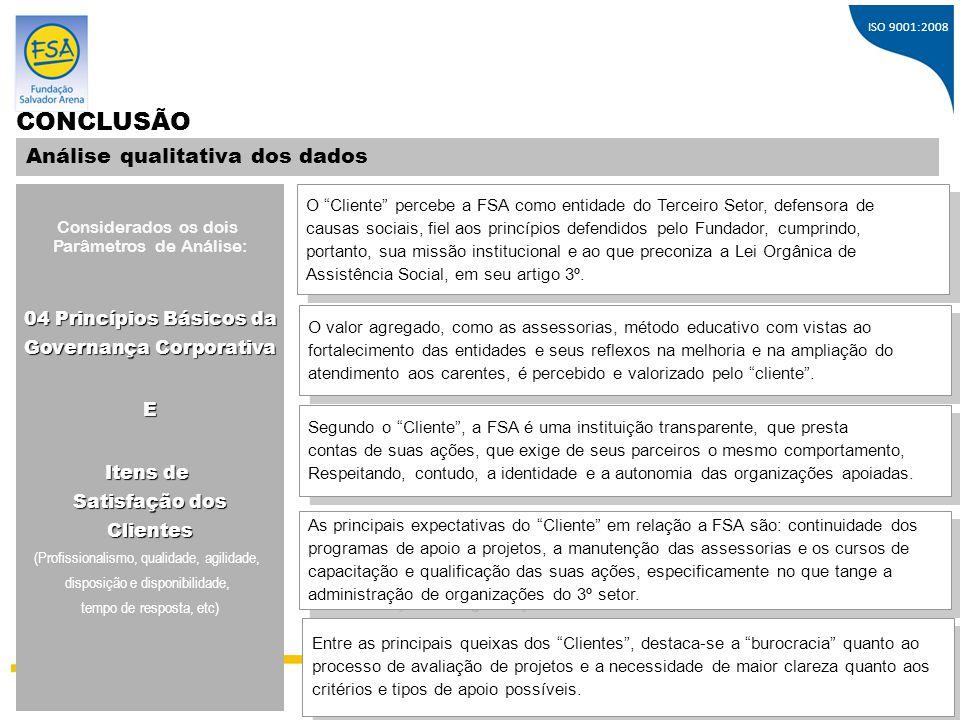 """ISO 9001:2008 CONCLUSÃO Análise qualitativa dos dados O """"Cliente"""" percebe a FSA como entidade do Terceiro Setor, defensora de causas sociais, fiel aos"""