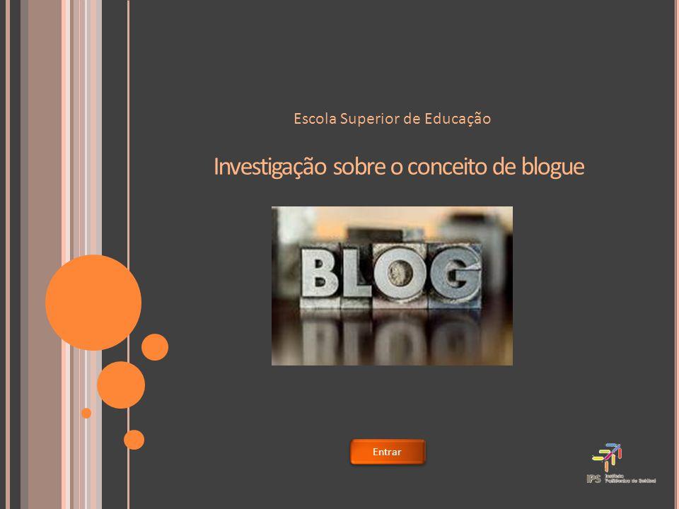 Investigação sobre o conceito de blogue Escola Superior de Educação Entrar