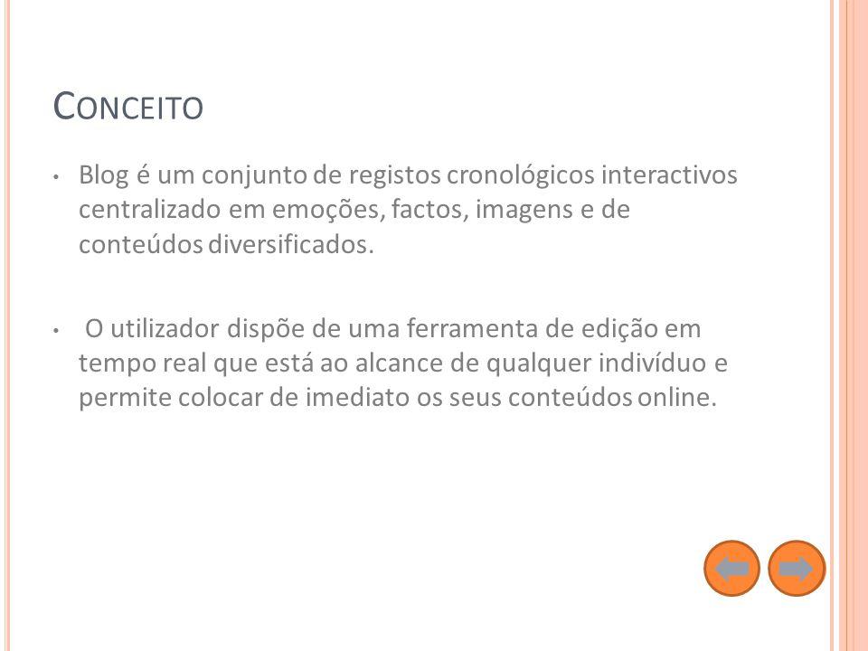 C ONCEITO Blog é um conjunto de registos cronológicos interactivos centralizado em emoções, factos, imagens e de conteúdos diversificados.