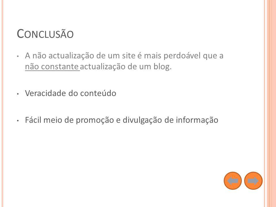 C ONCLUSÃO A não actualização de um site é mais perdoável que a não constante actualização de um blog.