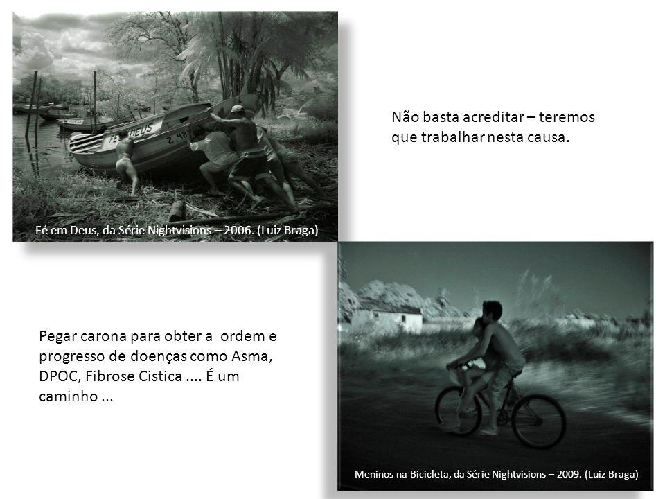 Meninos na Bicicleta, da Série Nightvisions – 2009. (Luiz Braga) Fé em Deus, da Série Nightvisions – 2006. (Luiz Braga) Não basta acreditar – teremos