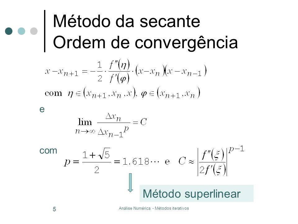 Análise Numérica - Métodos iterativos 6 Método da secante Ordem de convergência O ganho de casas decimais (ou a.