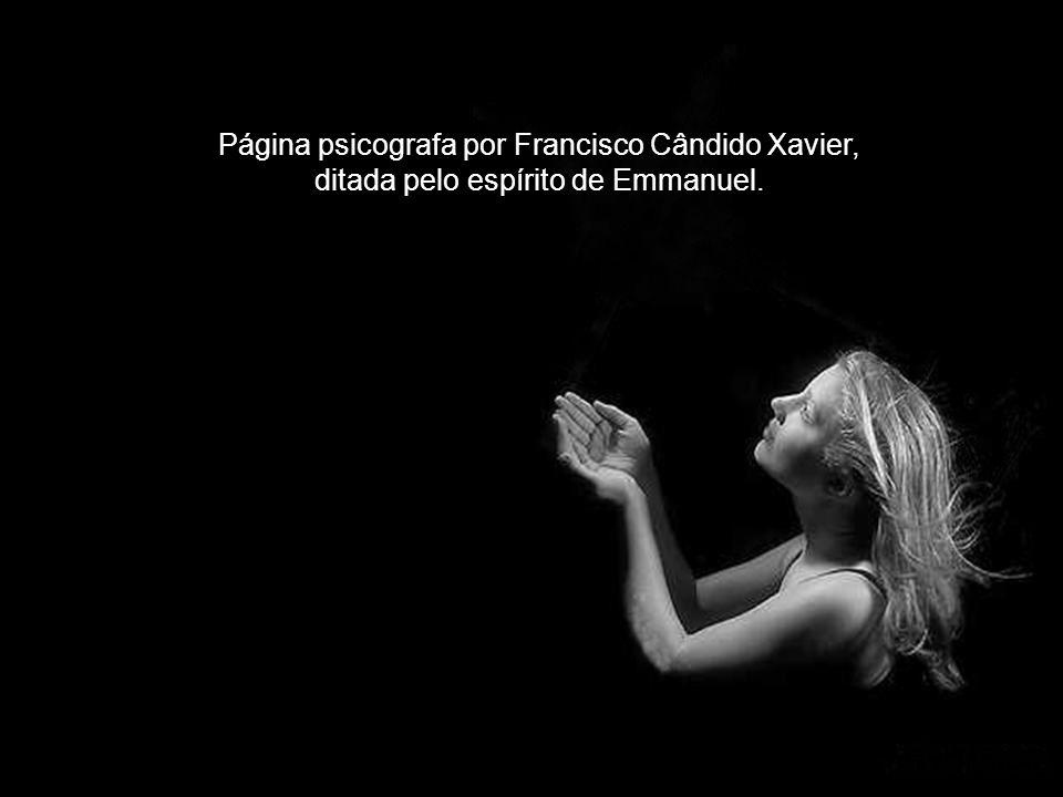 Página psicografa por Francisco Cândido Xavier, ditada pelo espírito de Emmanuel.