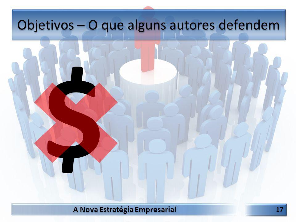 A Nova Estratégia Empresarial 17 $ Objetivos – O que alguns autores defendem