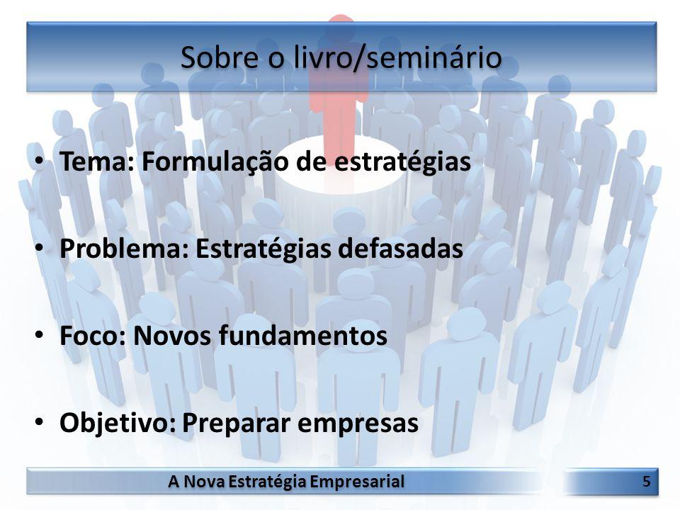 A Nova Estratégia Empresarial 5 5 Tema: Formulação de estratégias Problema: Estratégias defasadas Foco: Novos fundamentos Objetivo: Preparar empresas