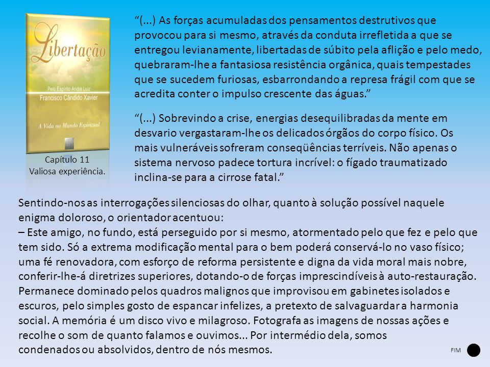 "Capítulo 11 Valiosa experiência. ""(...) As forças acumuladas dos pensamentos destrutivos que provocou para si mesmo, através da conduta irrefletida a"