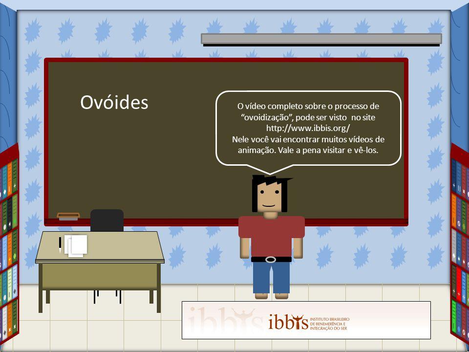 """O vídeo completo sobre o processo de """"ovoidização"""", pode ser visto no site http://www.ibbis.org/ Nele você vai encontrar muitos vídeos de animação. Va"""