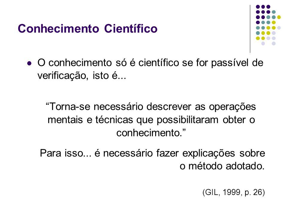Conhecimento Científico O conhecimento só é científico se for passível de verificação, isto é...