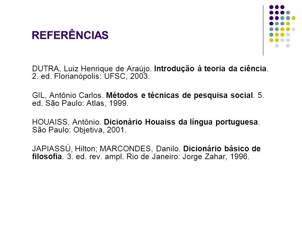 REFERÊNCIAS DUTRA, Luiz Henrique de Araújo.Introdução à teoria da ciência.