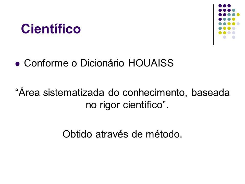Científico Conforme o Dicionário HOUAISS Área sistematizada do conhecimento, baseada no rigor científico .
