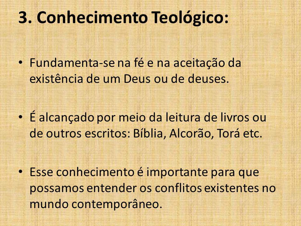 Fundamenta-se na fé e na aceitação da existência de um Deus ou de deuses. É alcançado por meio da leitura de livros ou de outros escritos: Bíblia, Alc