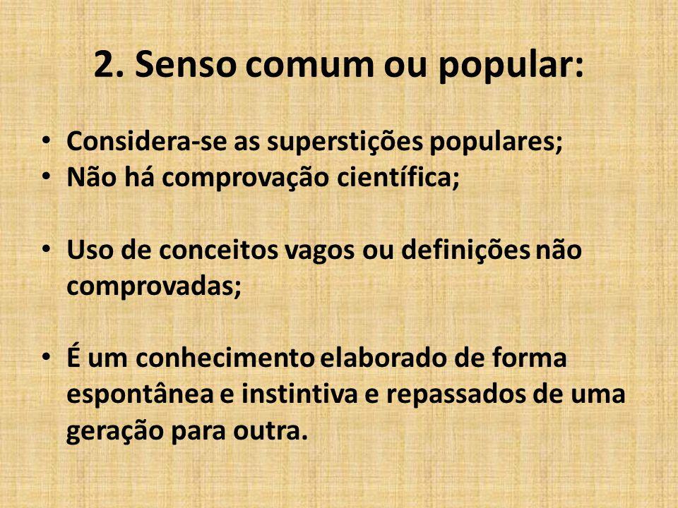 Considera-se as superstições populares; Não há comprovação científica; Uso de conceitos vagos ou definições não comprovadas; É um conhecimento elabora