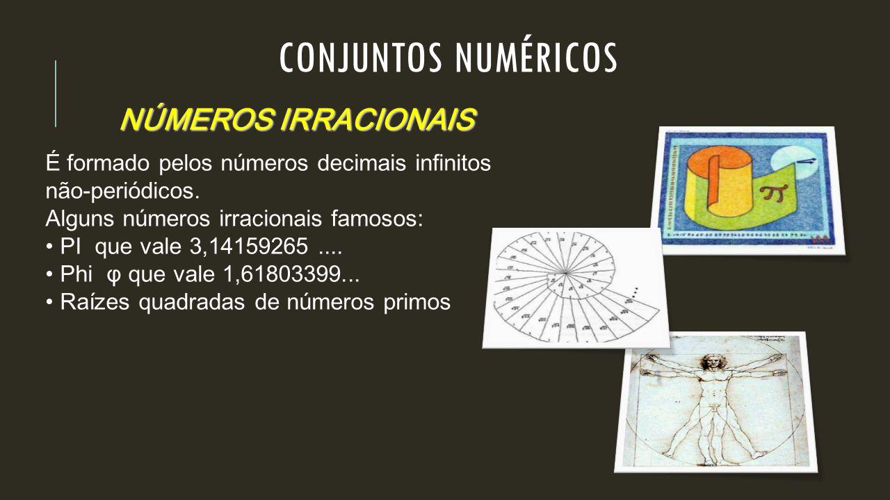 NÚMEROS IRRACIONAIS É formado pelos números decimais infinitos não-periódicos. Alguns números irracionais famosos: PI que vale 3,14159265.... Phi φ qu