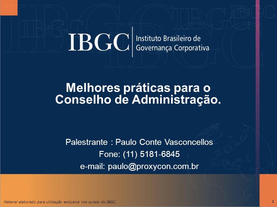 Material elaborado para utilização exclusiva nos cursos do IBGC. 11 Melhores práticas para o Conselho de Administração. Palestrante : Paulo Conte Vasc