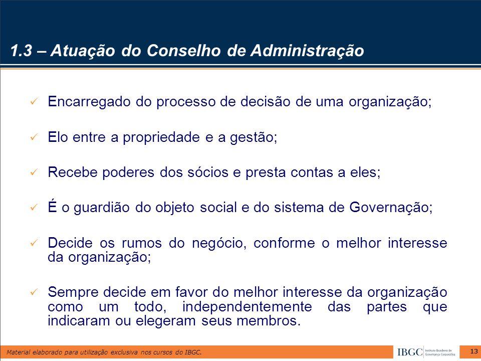 Material elaborado para utilização exclusiva nos cursos do IBGC. 13 Encarregado do processo de decisão de uma organização; Elo entre a propriedade e a