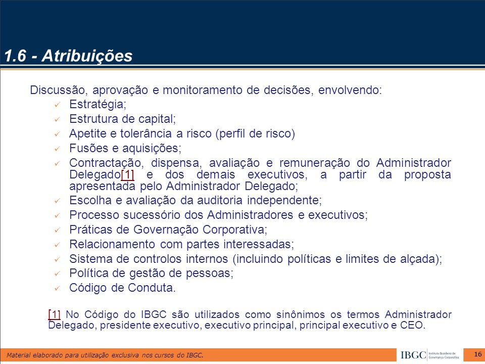 Material elaborado para utilização exclusiva nos cursos do IBGC. 16 1.6 - Atribuições Discussão, aprovação e monitoramento de decisões, envolvendo: Es