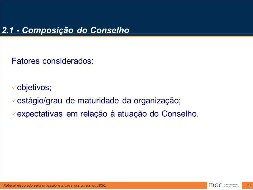 Material elaborado para utilização exclusiva nos cursos do IBGC. 27 2.1 - Composição do Conselho Fatores considerados: objetivos; estágio/grau de matu