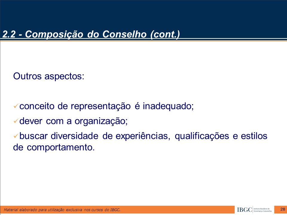 Material elaborado para utilização exclusiva nos cursos do IBGC. 28 2.2 - Composição do Conselho (cont.) Outros aspectos: conceito de representação é