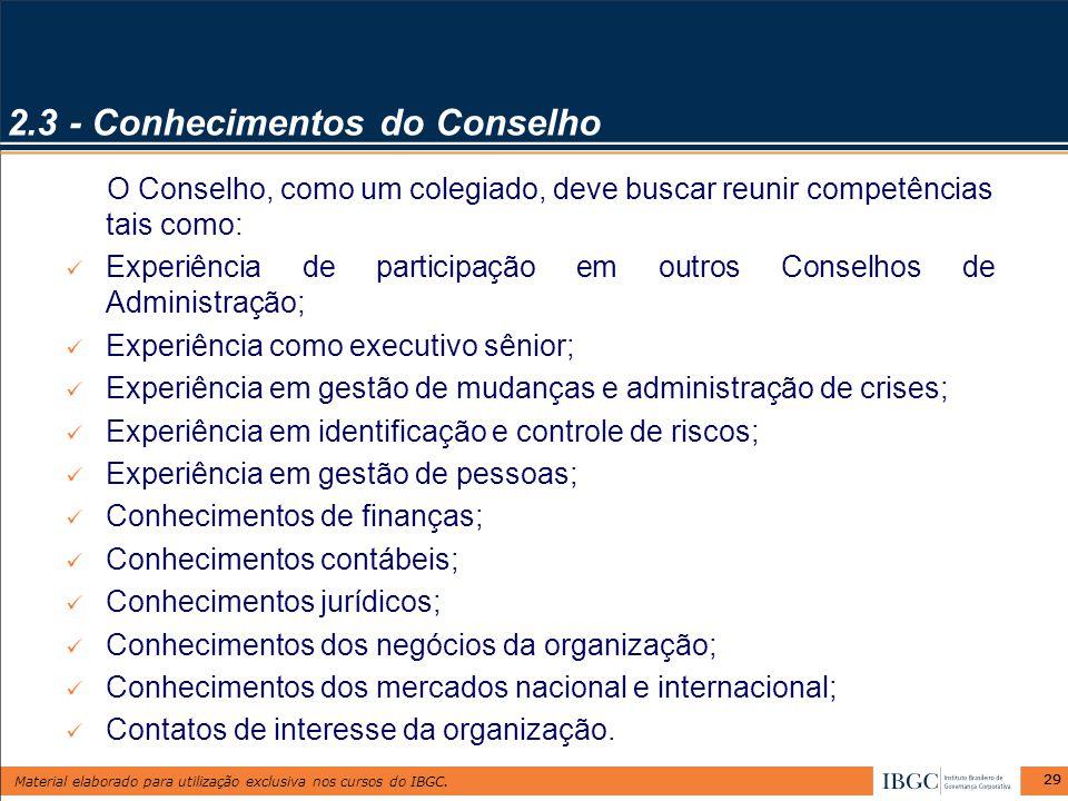 Material elaborado para utilização exclusiva nos cursos do IBGC. 29 2.3 - Conhecimentos do Conselho O Conselho, como um colegiado, deve buscar reunir