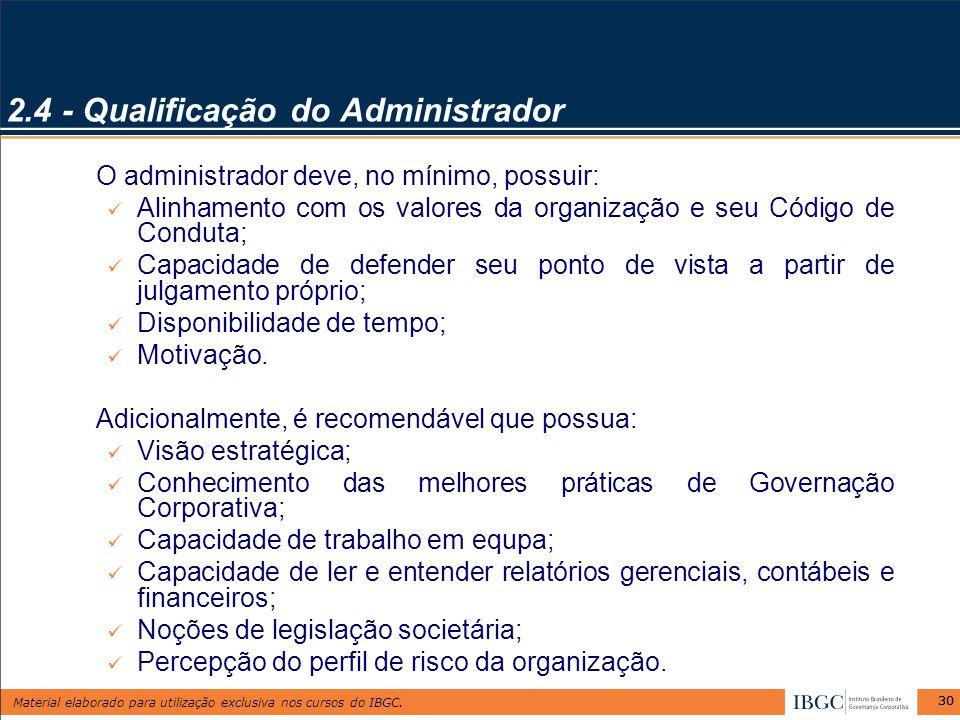 Material elaborado para utilização exclusiva nos cursos do IBGC. 30 2.4 - Qualificação do Administrador O administrador deve, no mínimo, possuir: Alin