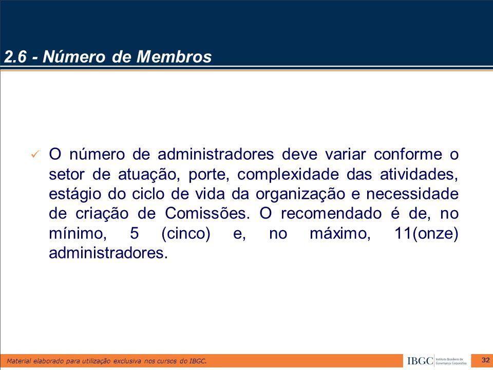 Material elaborado para utilização exclusiva nos cursos do IBGC. 32 2.6 - Número de Membros O número de administradores deve variar conforme o setor d