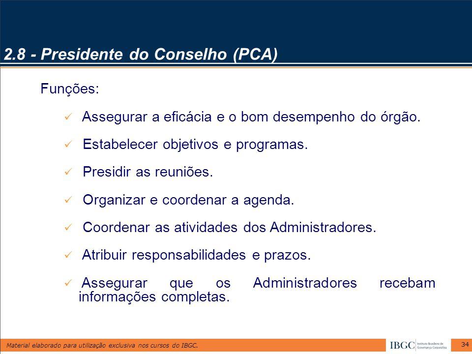 Material elaborado para utilização exclusiva nos cursos do IBGC. 34 2.8 - Presidente do Conselho (PCA) Funções: Assegurar a eficácia e o bom desempenh