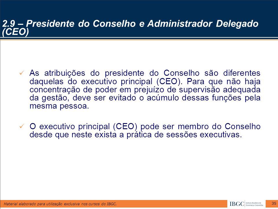 Material elaborado para utilização exclusiva nos cursos do IBGC. 35 2.9 – Presidente do Conselho e Administrador Delegado (CEO) As atribuições do pres