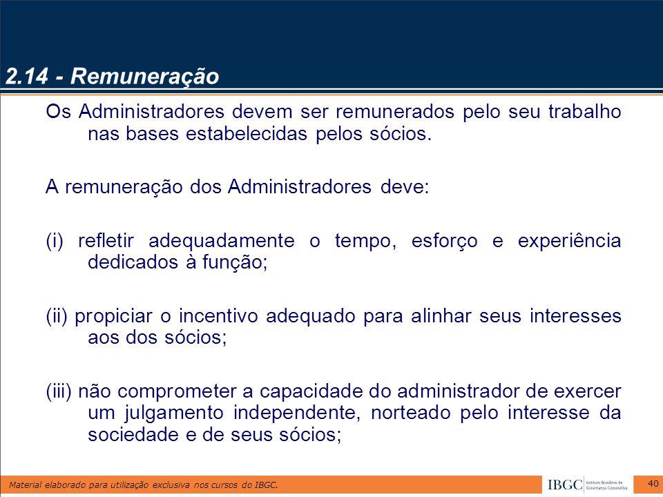 Material elaborado para utilização exclusiva nos cursos do IBGC. 40 2.14 - Remuneração Os Administradores devem ser remunerados pelo seu trabalho nas