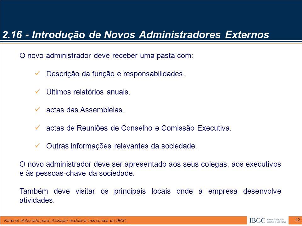 Material elaborado para utilização exclusiva nos cursos do IBGC. 42 O novo administrador deve receber uma pasta com: Descrição da função e responsabil