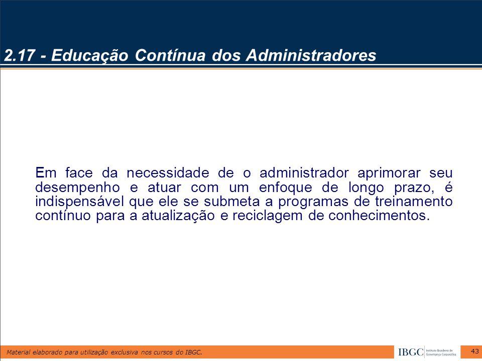 Material elaborado para utilização exclusiva nos cursos do IBGC. 43 2.17 - Educação Contínua dos Administradores Em face da necessidade de o administr