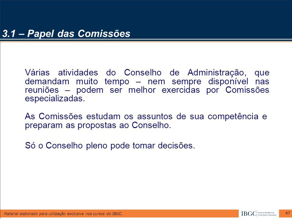 Material elaborado para utilização exclusiva nos cursos do IBGC. 47 As Comissões estudam os assuntos de sua competência e preparam as propostas ao Con