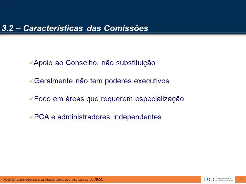 Material elaborado para utilização exclusiva nos cursos do IBGC. 48 3.2 – Características das Comissões Apoio ao Conselho, não substituição Geralmente