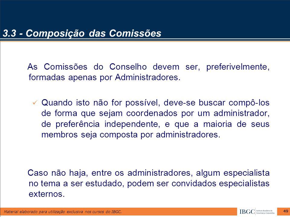 Material elaborado para utilização exclusiva nos cursos do IBGC. 49 3.3 - Composição das Comissões As Comissões do Conselho devem ser, preferivelmente