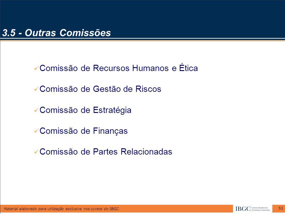 Material elaborado para utilização exclusiva nos cursos do IBGC. 51 3.5 - Outras Comissões Comissão de Recursos Humanos e Ética Comissão de Gestão de