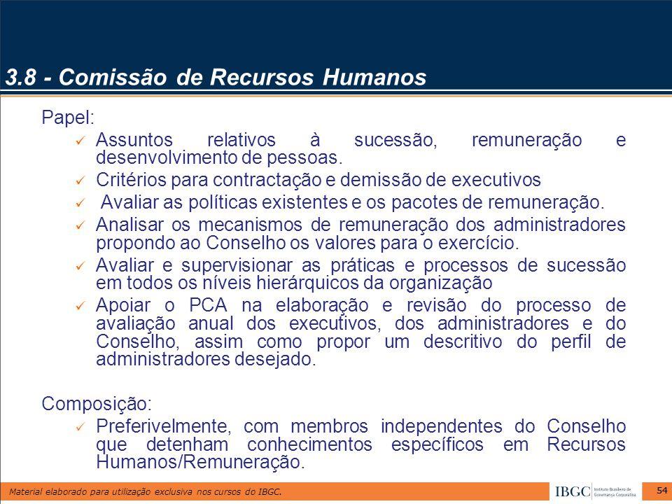 Material elaborado para utilização exclusiva nos cursos do IBGC. 54 3.8 - Comissão de Recursos Humanos Papel: Assuntos relativos à sucessão, remuneraç