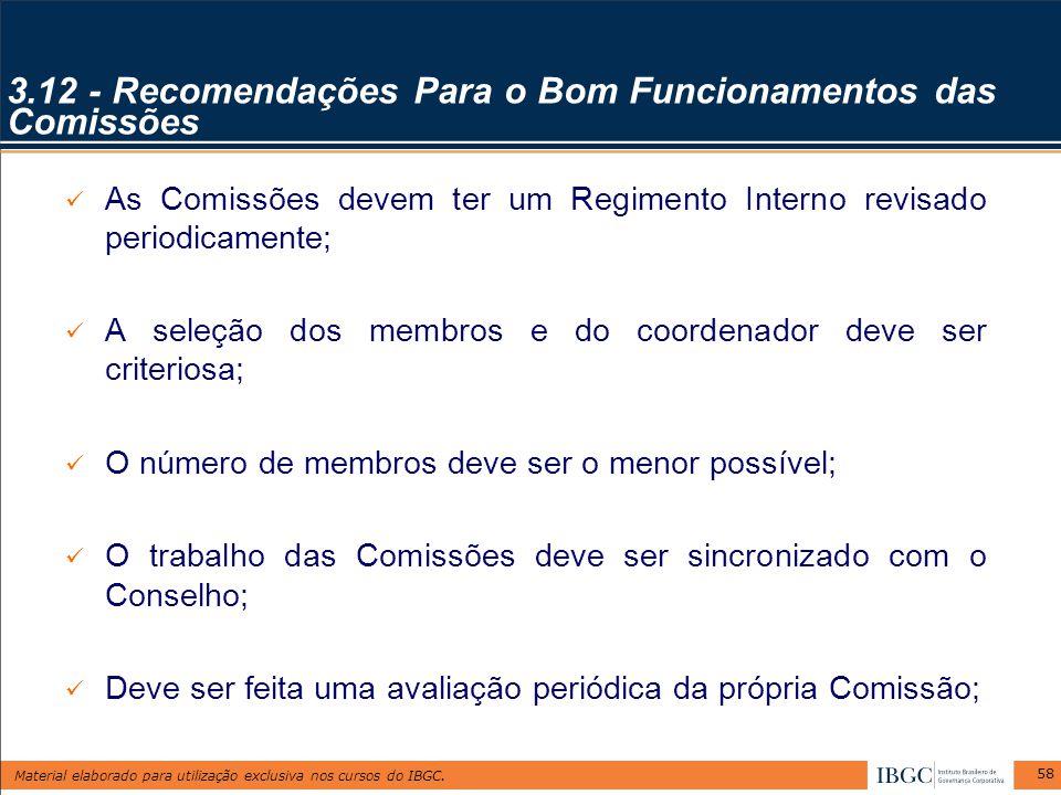 Material elaborado para utilização exclusiva nos cursos do IBGC. 58 3.12 - Recomendações Para o Bom Funcionamentos das Comissões As Comissões devem te