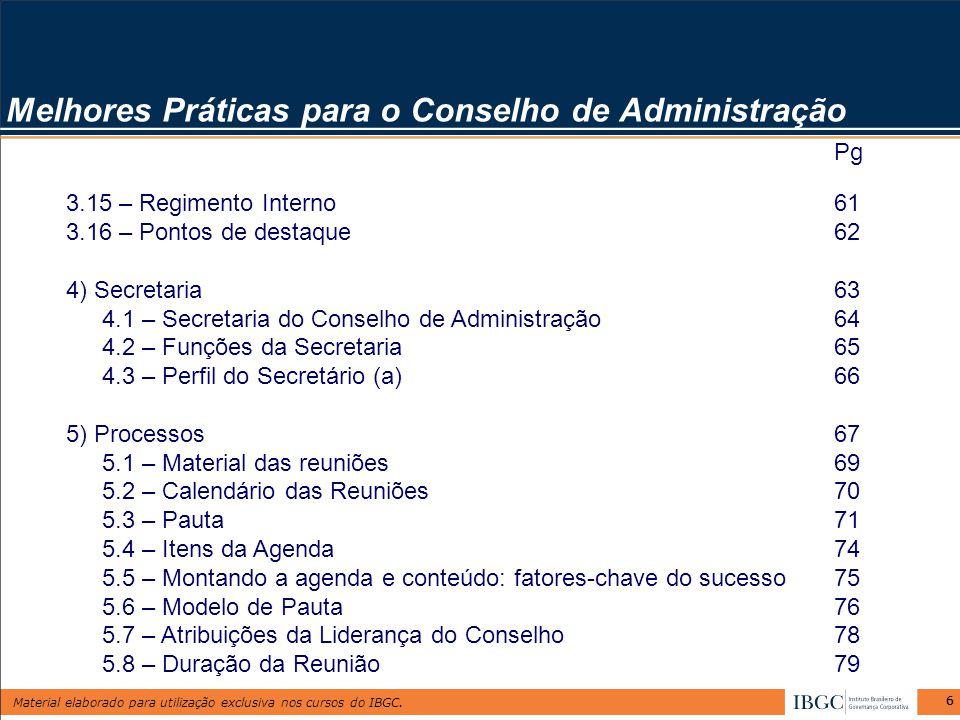 Material elaborado para utilização exclusiva nos cursos do IBGC. 66 Melhores Práticas para o Conselho de Administração Pg 3.15 – Regimento Interno61 3