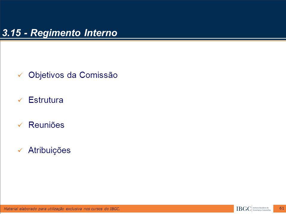 Material elaborado para utilização exclusiva nos cursos do IBGC. 61 3.15 - Regimento Interno Objetivos da Comissão Estrutura Reuniões Atribuições